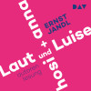 Ernst Jandl: Laut und Luise / hosi + anna